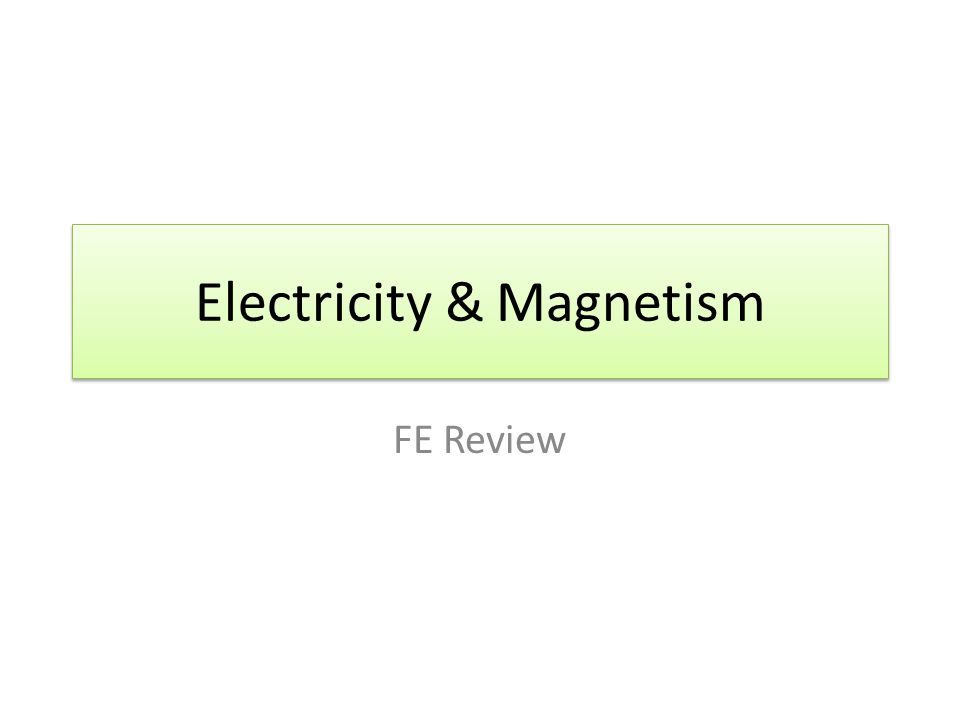 Electricity & Magnetism FE Review