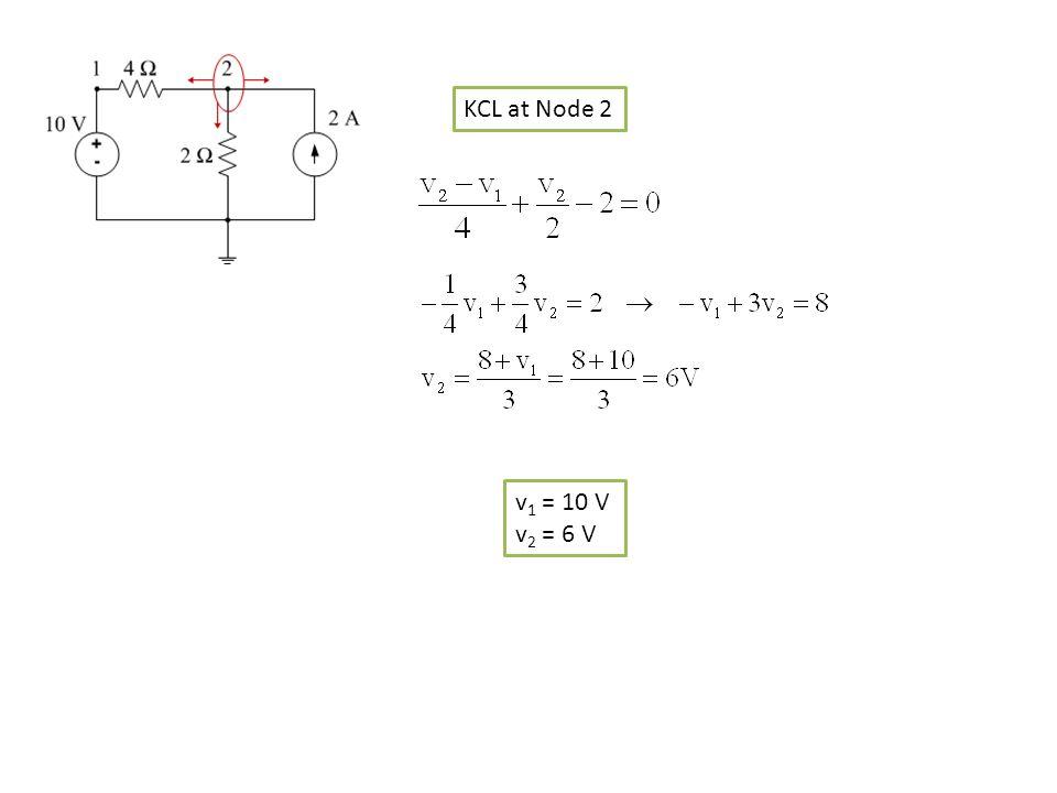 KCL at Node 2 v 1 = 10 V v 2 = 6 V