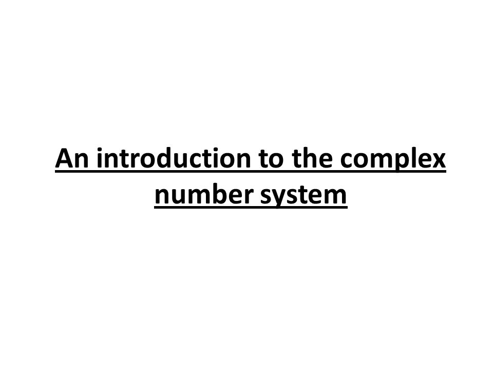 An introduction to the complex number system