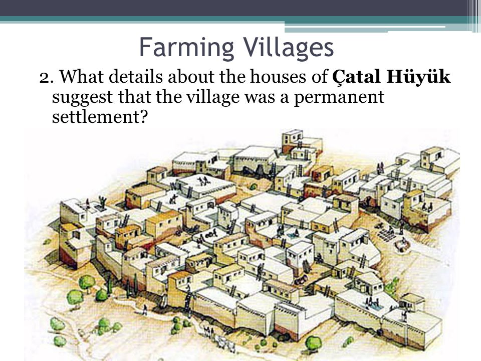 Farming Villages Answer: The houses were made of baked clay bricks, and people decorated their homes with paintings and carvings of women, bulls, and other images.