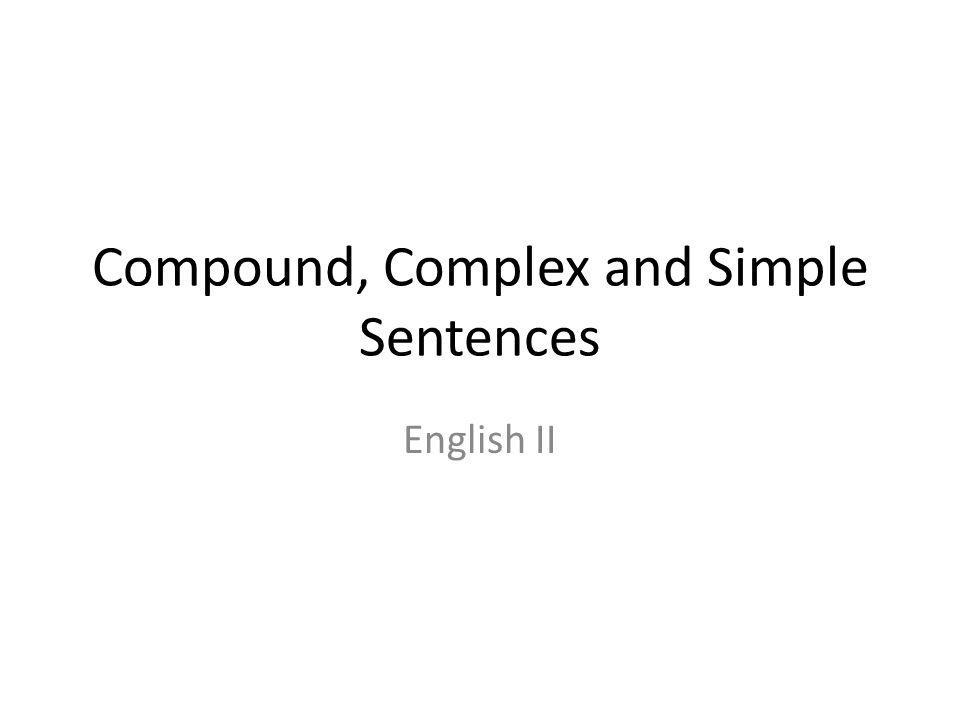 Compound, Complex and Simple Sentences English II