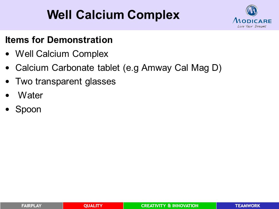 FAIRPLAYQUALITYCREATIVITY & INNOVATIONTEAMWORK Well Calcium Complex Items for Demonstration Well Calcium Complex Calcium Carbonate tablet (e.g Amway C