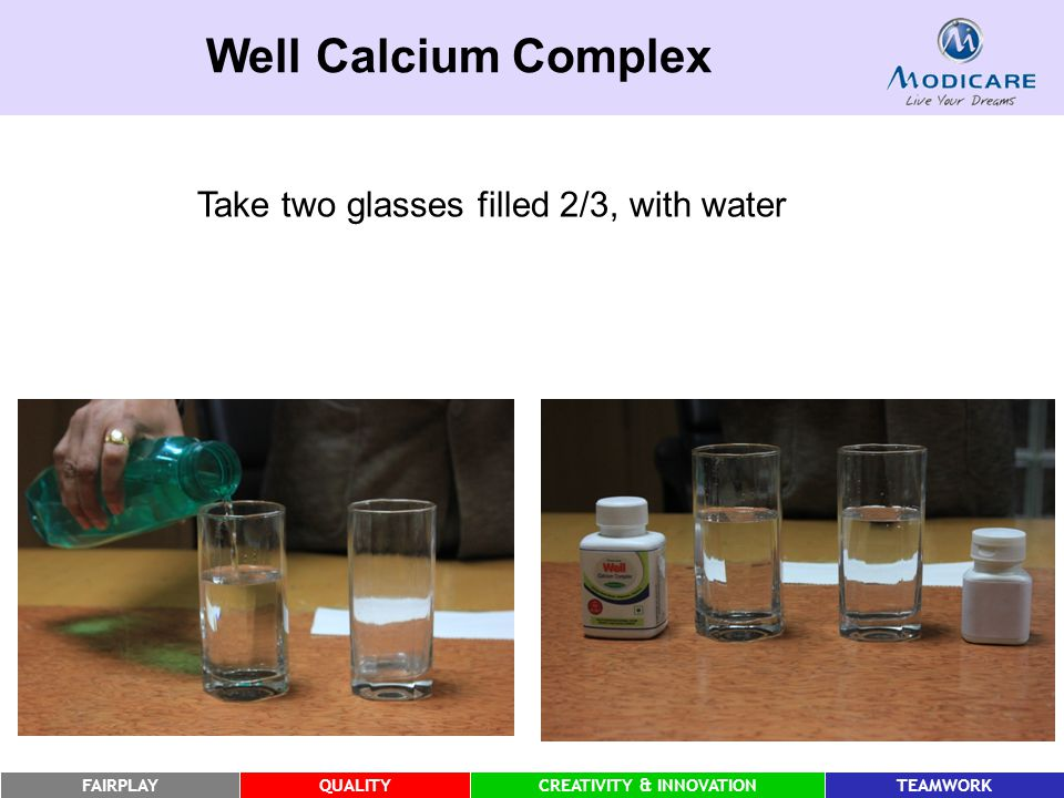 FAIRPLAYQUALITYCREATIVITY & INNOVATIONTEAMWORK Well Calcium Complex Take two glasses filled 2/3, with water