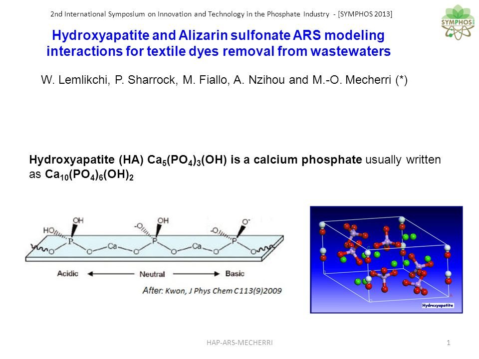 2nd International Symposium on Innovation and Technology in the Phosphate Industry - [SYMPHOS 2013] Hydroxyapatite and Alizarin sulfonate ARS modeling interactions for textile dyes removal from wastewaters W.