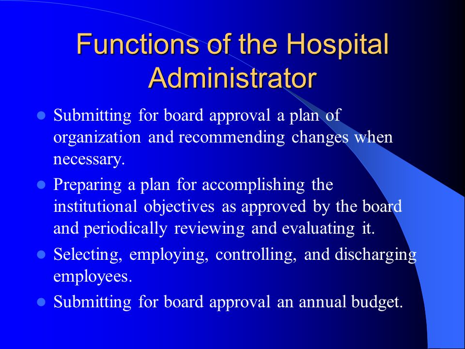 Functions of the Hospital Administrator Submitting for board approval a plan of organization and recommending changes when necessary.