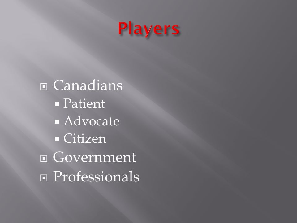 Canadians Patient Advocate Citizen Government Professionals