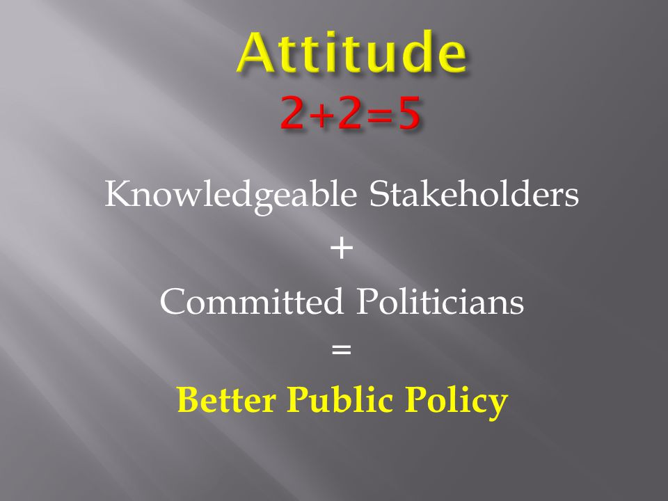 Knowledgeable Stakeholders + Committed Politicians = Better Public Policy