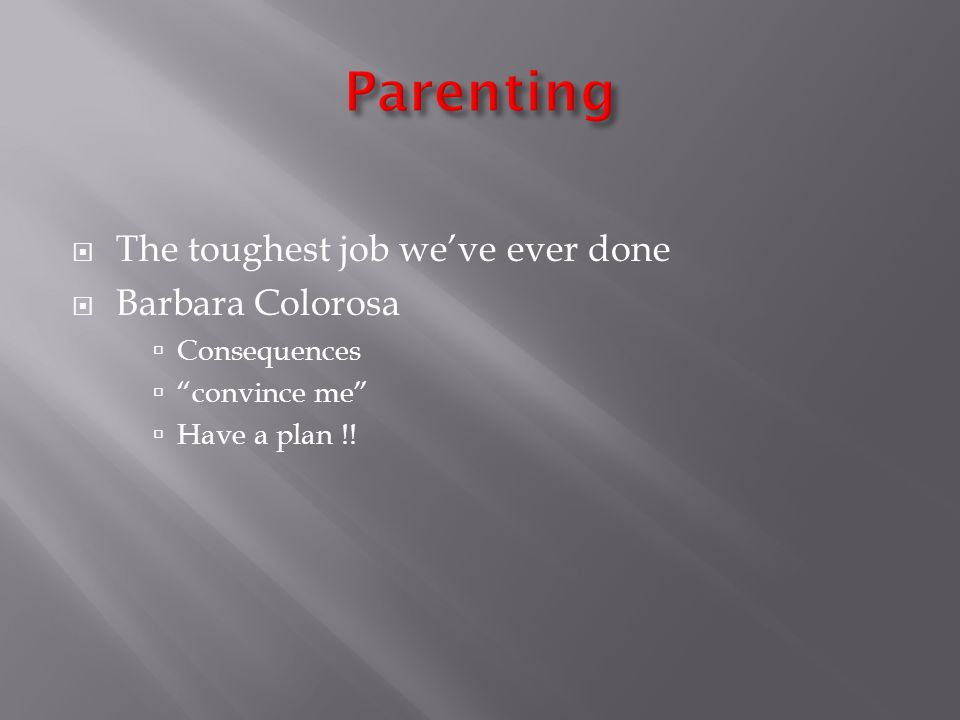 The toughest job weve ever done Barbara Colorosa Consequences convince me Have a plan !!