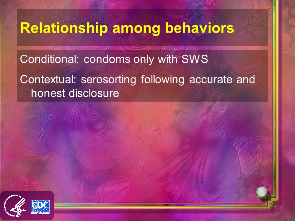 Relationship among behaviors Conditional: condoms only with SWS Contextual: serosorting following accurate and honest disclosure