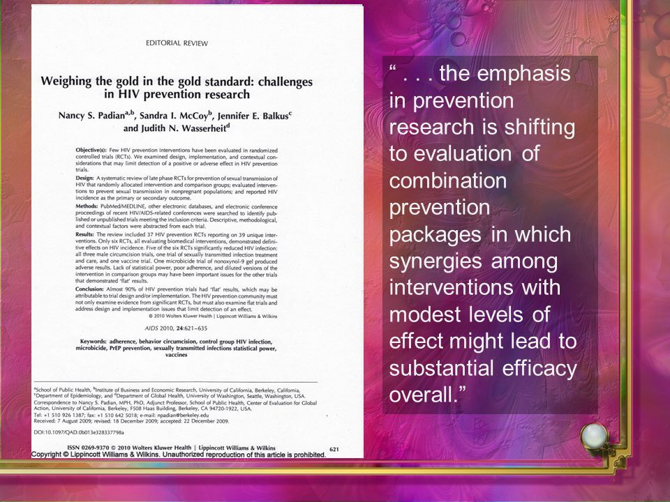 ... the emphasis in prevention research is shifting to evaluation of combination prevention packages in which synergies among interventions with modes