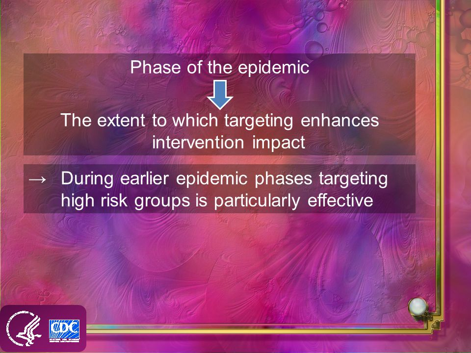 Phase of the epidemic The extent to which targeting enhances intervention impact During earlier epidemic phases targeting high risk groups is particularly effective