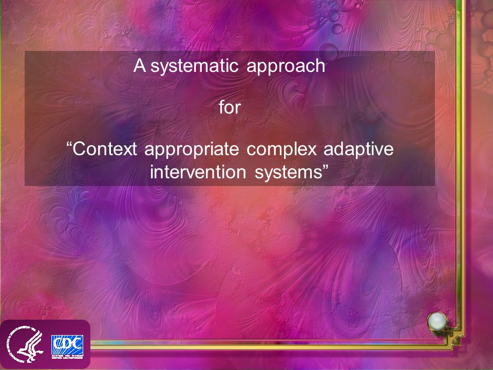 A systematic approach for Context appropriate complex adaptive intervention systems