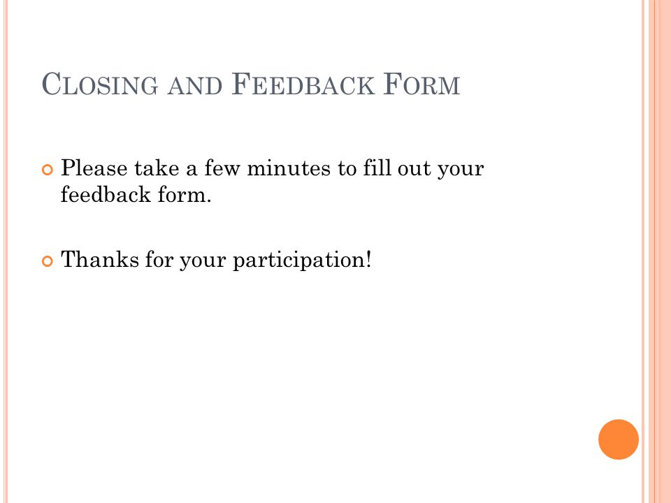 C LOSING AND F EEDBACK F ORM Please take a few minutes to fill out your feedback form.
