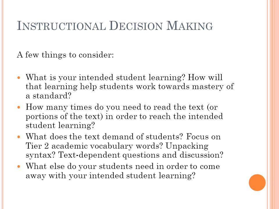 I NSTRUCTIONAL D ECISION M AKING A few things to consider: What is your intended student learning.