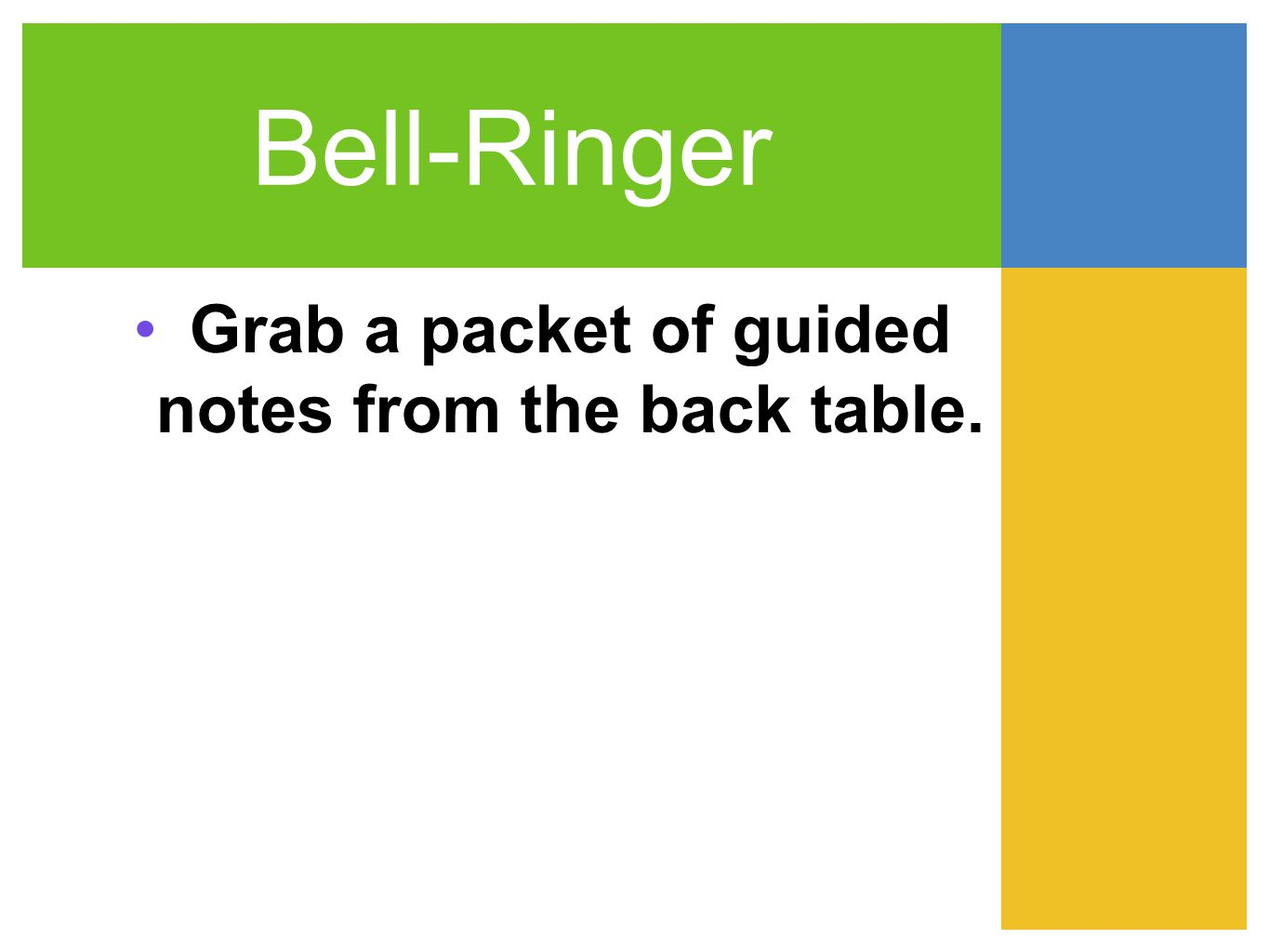Bell-Ringer Grab a packet of guided notes from the back table.