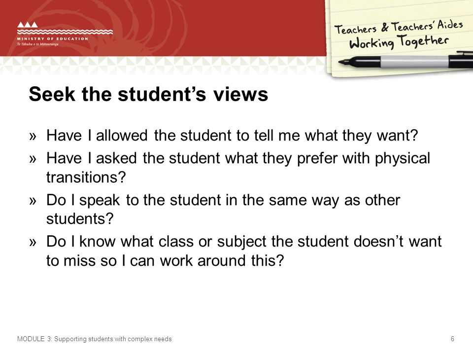 Seek the students views »Have I allowed the student to tell me what they want.
