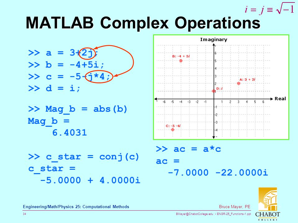 BMayer@ChabotCollege.edu ENGR-25_Functions-1.ppt 34 Bruce Mayer, PE Engineering/Math/Physics 25: Computational Methods MATLAB Complex Operations >> a
