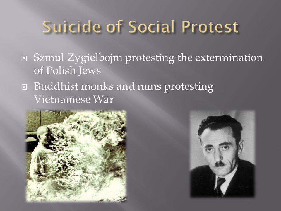 Szmul Zygielbojm protesting the extermination of Polish Jews Buddhist monks and nuns protesting Vietnamese War