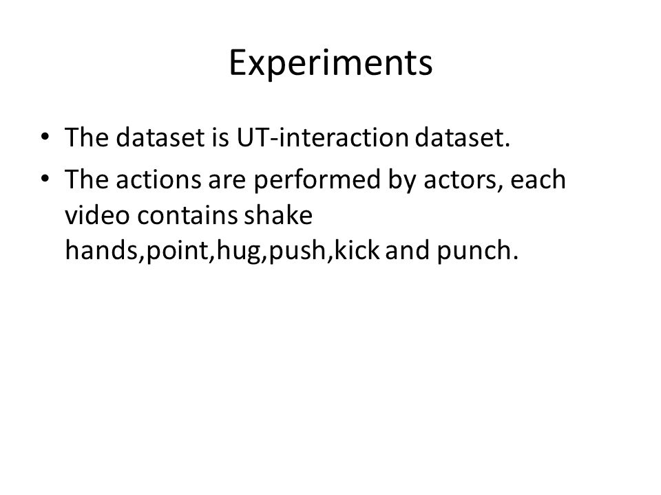 Experiments The dataset is UT-interaction dataset.