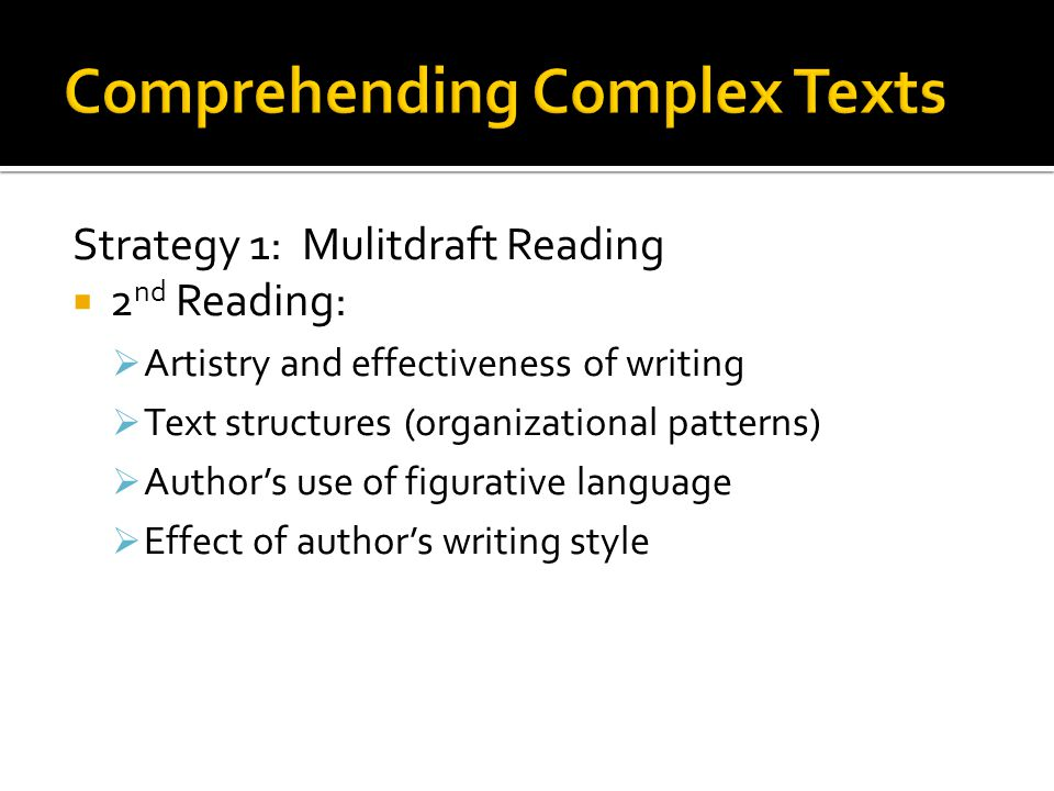 Strategy 1: Mulitdraft Reading 3 rd Reading: Compare/Contrast text with others Evaluate the texts overall effectiveness Evaluate its central idea or theme