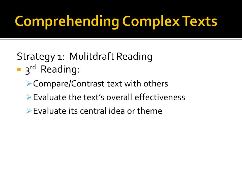 Strategy 2: Close Read the Text To comprehend a complex text, perform a close reading – a careful analysis of the words, phrases, and sentences within the text.