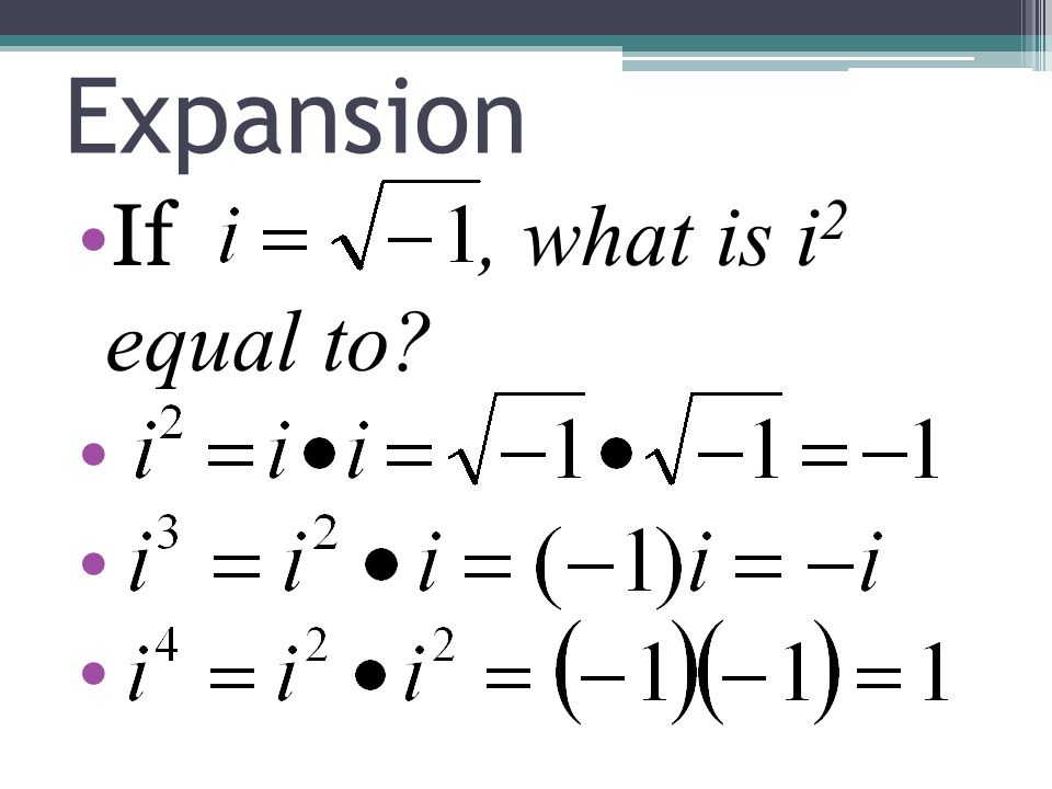Expansion If, what is i 2 equal to?