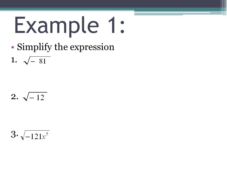 Example 1: Simplify the expression 1. 2. 3.