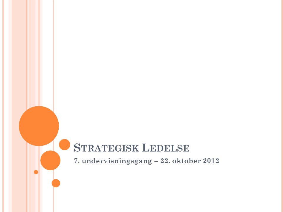 S TRATEGISK L EDELSE 7. undervisningsgang – 22. oktober 2012