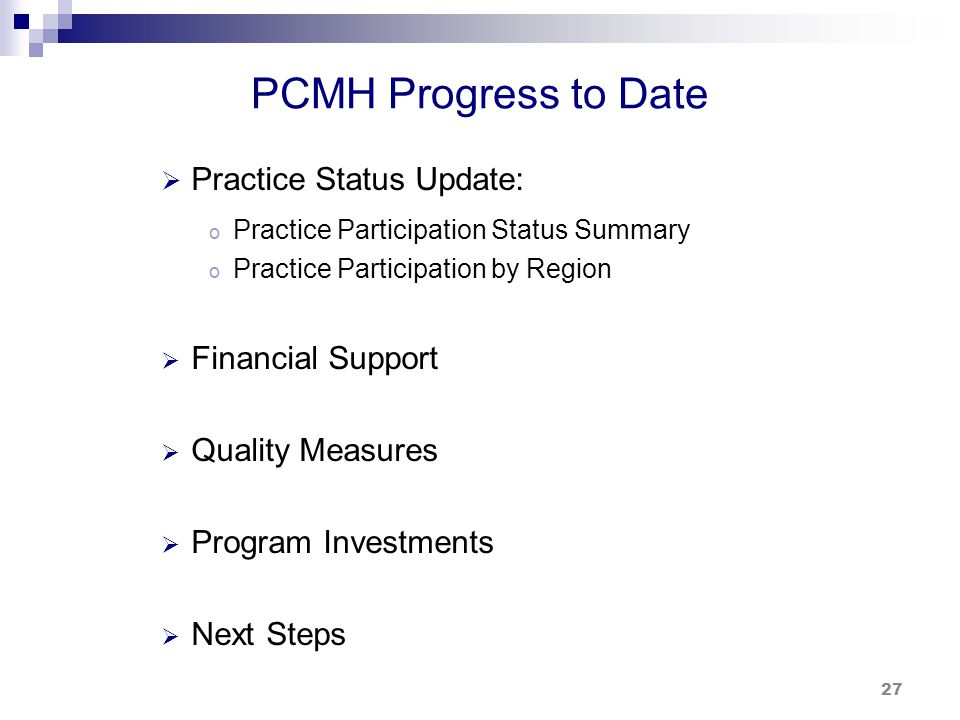 27 PCMH Progress to Date Practice Status Update: o Practice Participation Status Summary o Practice Participation by Region Financial Support Quality