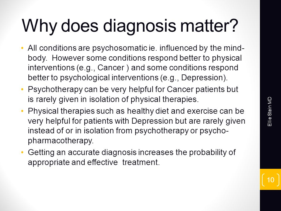 Why does diagnosis matter. All conditions are psychosomatic ie.