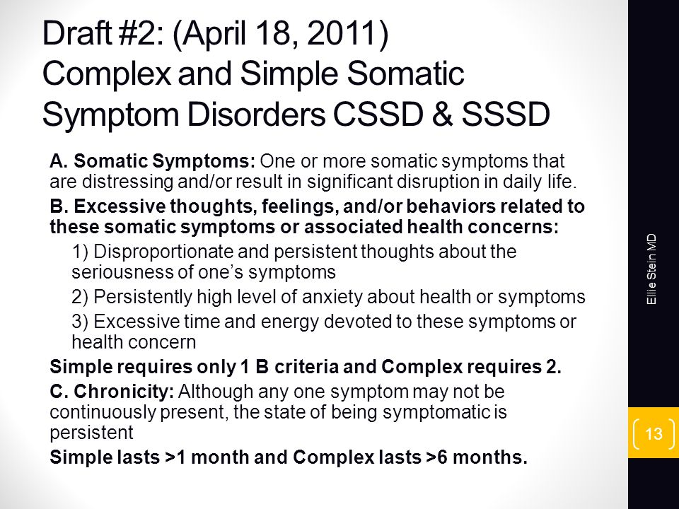 Draft #2: (April 18, 2011) Complex and Simple Somatic Symptom Disorders CSSD & SSSD A.