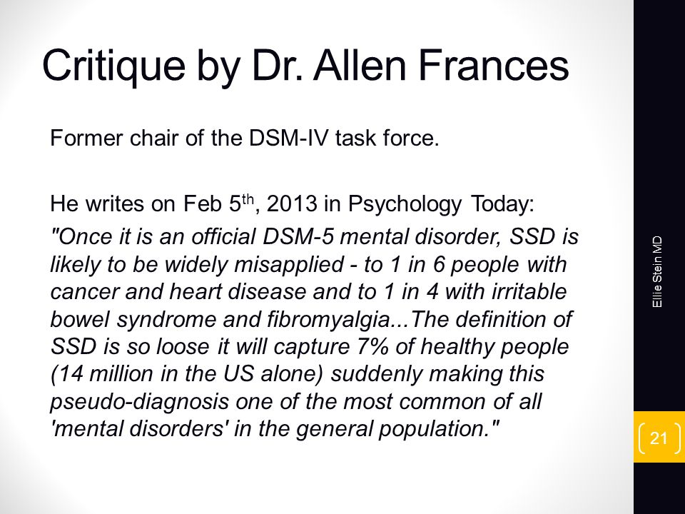 Critique by Dr. Allen Frances Former chair of the DSM-IV task force.