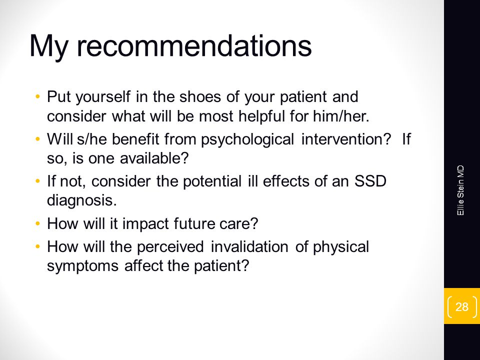 My recommendations Put yourself in the shoes of your patient and consider what will be most helpful for him/her.
