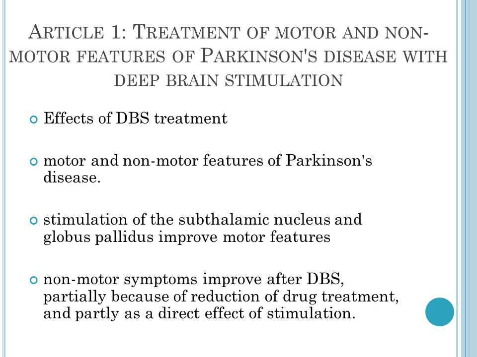 A RTICLE 1: T REATMENT OF MOTOR AND NON - MOTOR FEATURES OF P ARKINSON S DISEASE WITH DEEP BRAIN STIMULATION Effects of DBS treatment motor and non-motor features of Parkinson s disease.