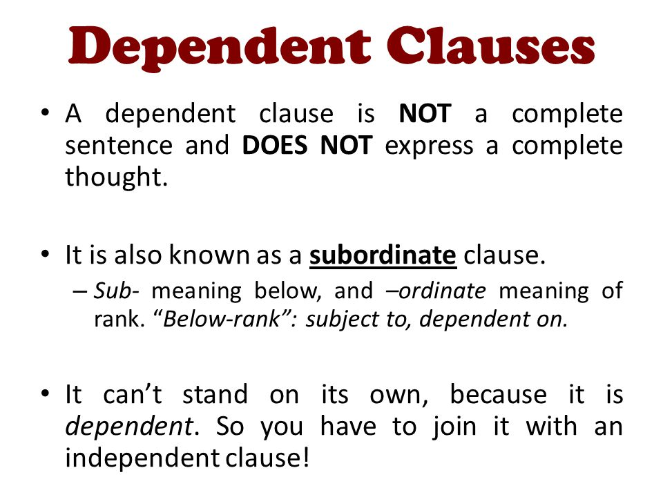 Dependent Clauses A dependent clause does have a subject and a predicate, but it doesnt express a full thought.