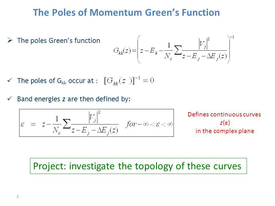 The Poles of Momentum Greens Function The poles Greens function The poles of G kk occur at : Band energies z are then defined by: 5 Defines continuous curves z(ε) in the complex plane Project: investigate the topology of these curves