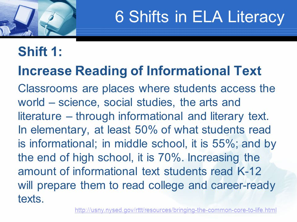 6 Shifts in ELA Literacy Shift 1: Increase Reading of Informational Text Classrooms are places where students access the world – science, social studi