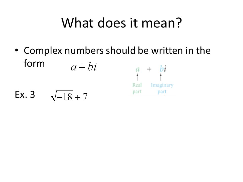 What does it mean? Complex numbers should be written in the form Ex. 3