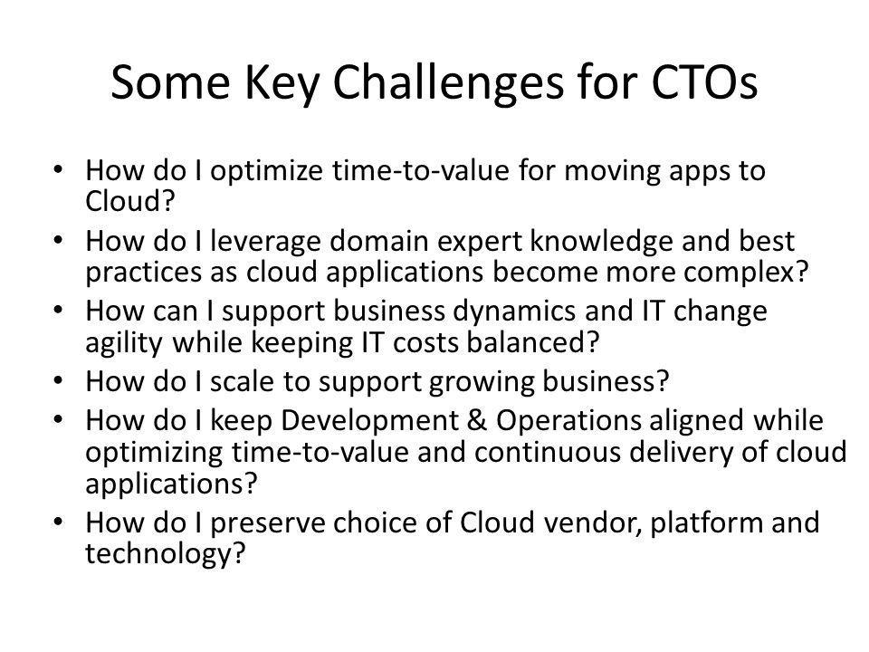 Some Key Challenges for CTOs How do I optimize time-to-value for moving apps to Cloud.