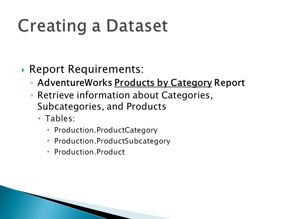 Report Requirements: AdventureWorks Products by Category Report Retrieve information about Categories, Subcategories, and Products Tables: Production.ProductCategory Production.ProductSubcategory Production.Product