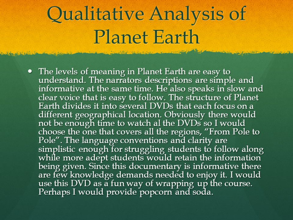 Qualitative Analysis of Planet Earth The levels of meaning in Planet Earth are easy to understand.