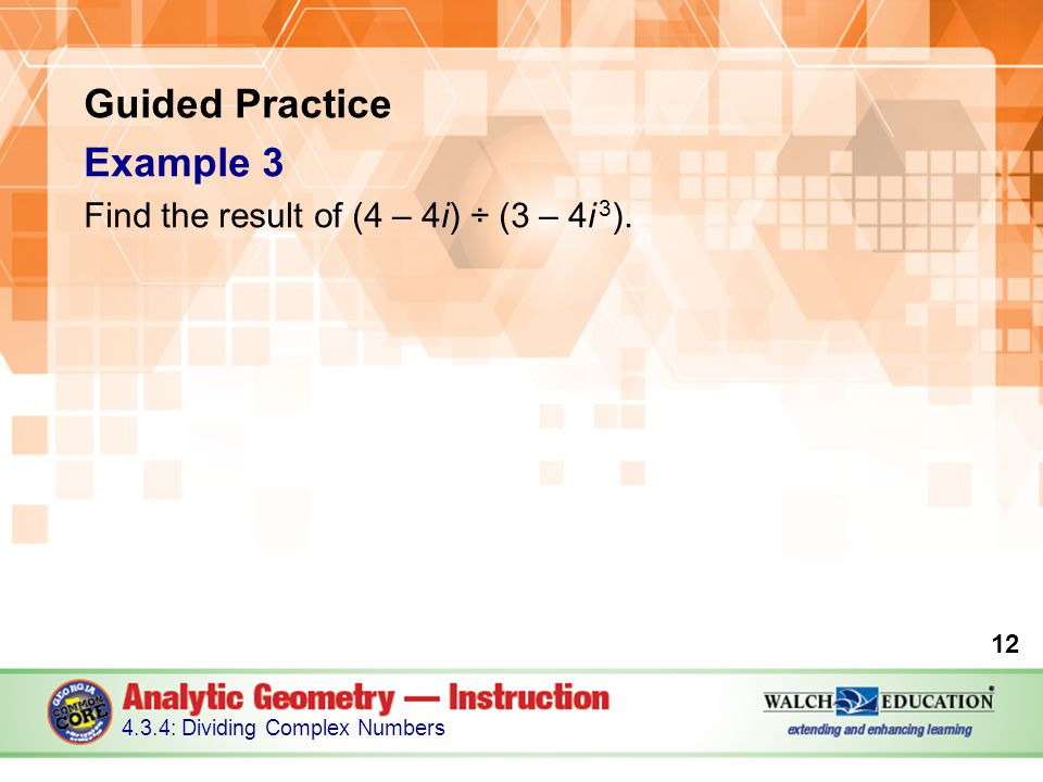Guided Practice Example 3 Find the result of (4 – 4i) ÷ (3 – 4i 3 ).