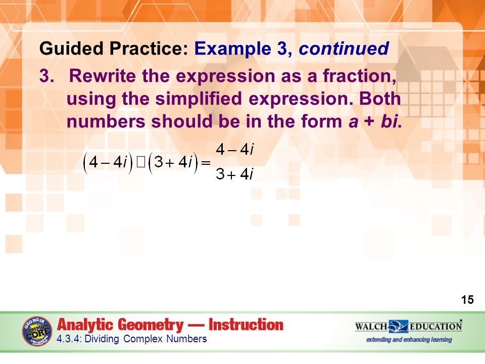 Guided Practice: Example 3, continued 3.Rewrite the expression as a fraction, using the simplified expression.
