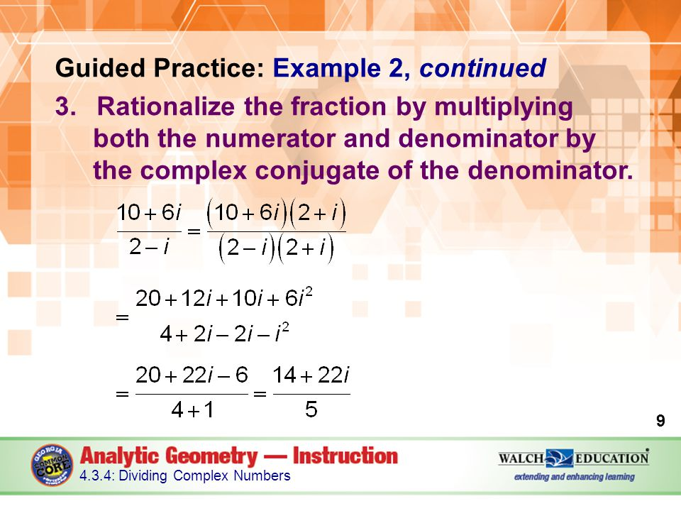 Guided Practice: Example 2, continued 3.Rationalize the fraction by multiplying both the numerator and denominator by the complex conjugate of the denominator.