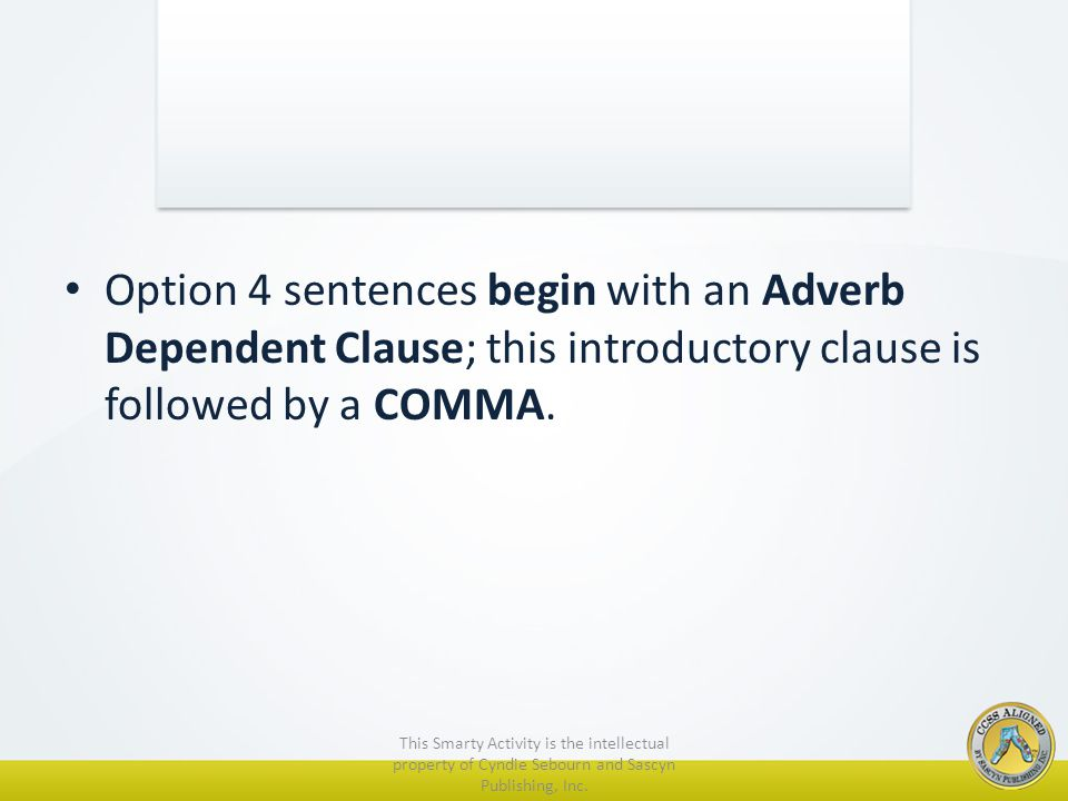 Option 4 sentences begin with an Adverb Dependent Clause; this introductory clause is followed by a COMMA.