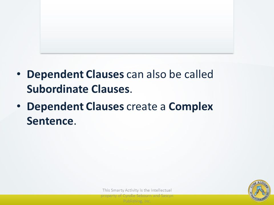 Dependent Clauses can also be called Subordinate Clauses.