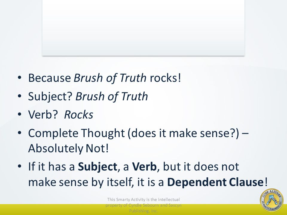 Because Brush of Truth rocks. Subject. Brush of Truth Verb.