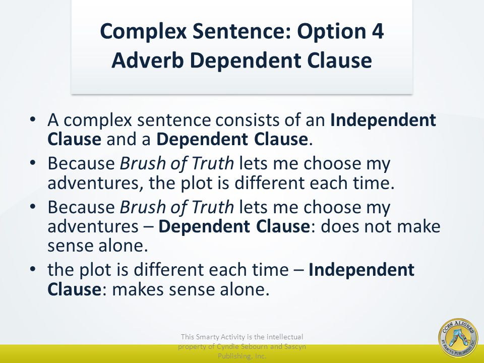 A complex sentence consists of an Independent Clause and a Dependent Clause.