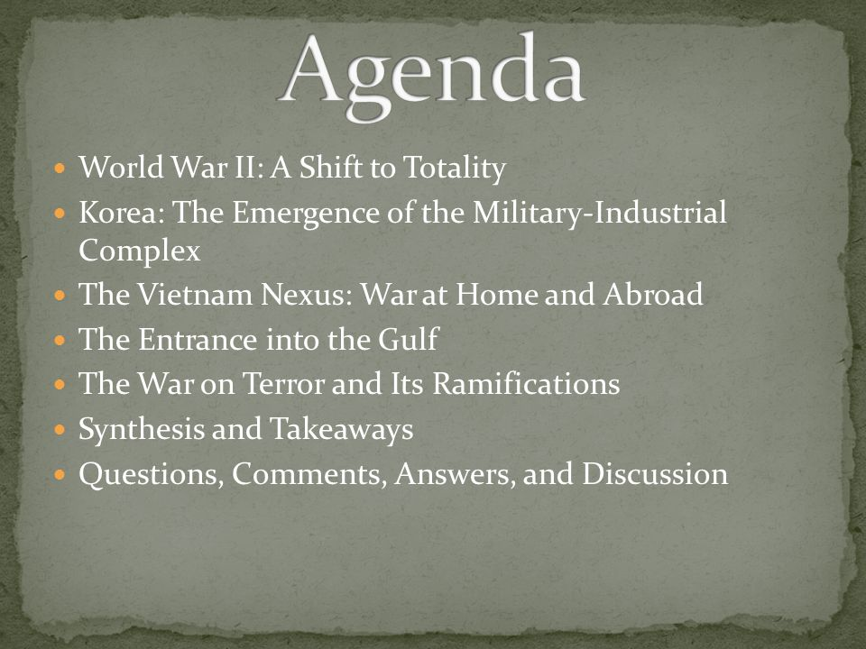 World War II: A Shift to Totality Korea: The Emergence of the Military-Industrial Complex The Vietnam Nexus: War at Home and Abroad The Entrance into