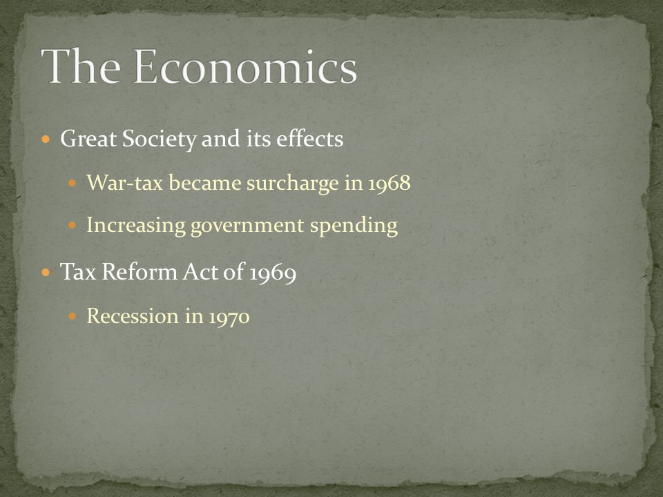Great Society and its effects War-tax became surcharge in 1968 Increasing government spending Tax Reform Act of 1969 Recession in 1970